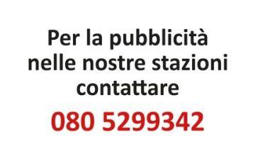per la pubblicità nelle nosgtre stazione contattare 0805299342